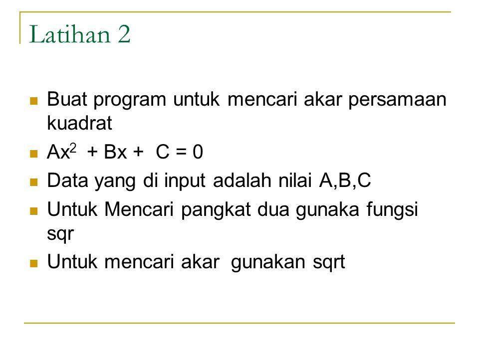 Latihan 2 Buat program untuk mencari akar persamaan kuadrat