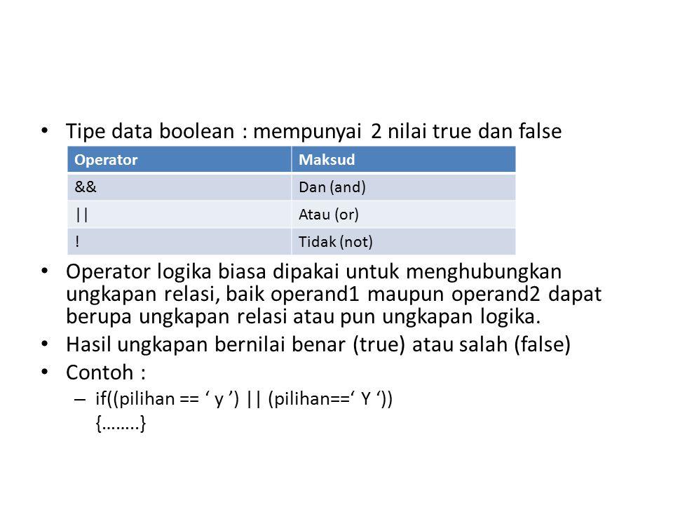 Tipe data boolean : mempunyai 2 nilai true dan false