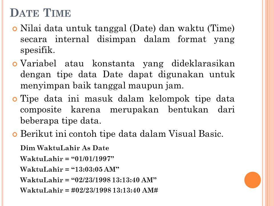 Date Time Nilai data untuk tanggal (Date) dan waktu (Time) secara internal disimpan dalam format yang spesifik.