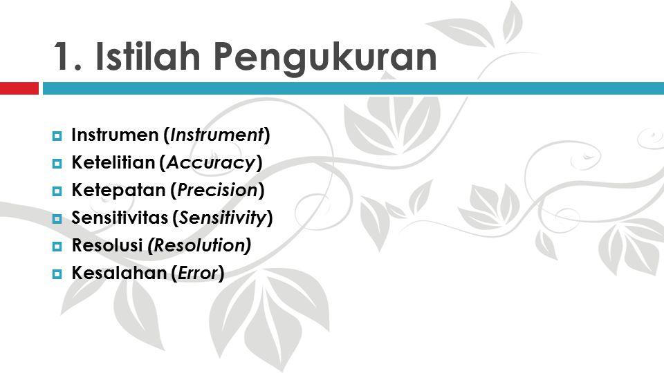 1. Istilah Pengukuran Instrumen (Instrument) Ketelitian (Accuracy)