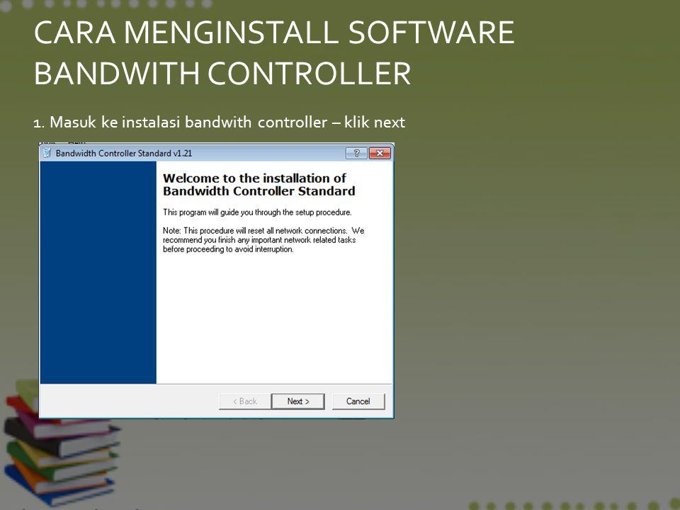 CARA MENGINSTALL SOFTWARE BANDWITH CONTROLLER