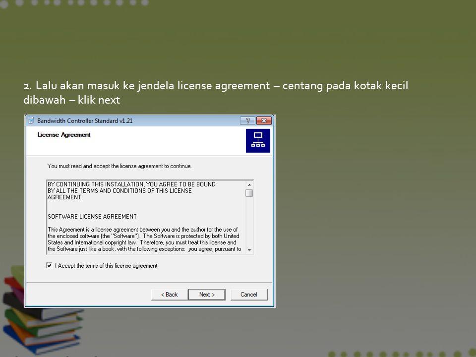 2. Lalu akan masuk ke jendela license agreement – centang pada kotak kecil dibawah – klik next