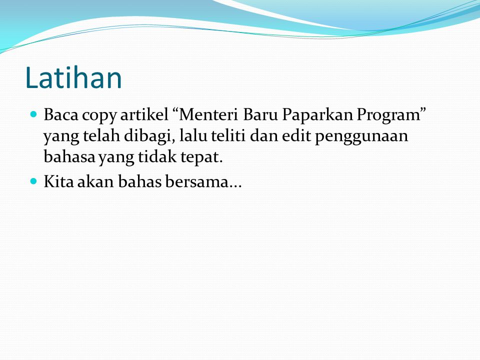 Latihan Baca copy artikel Menteri Baru Paparkan Program yang telah dibagi, lalu teliti dan edit penggunaan bahasa yang tidak tepat.