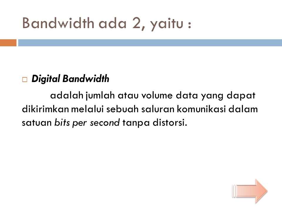 Bandwidth ada 2, yaitu : Digital Bandwidth