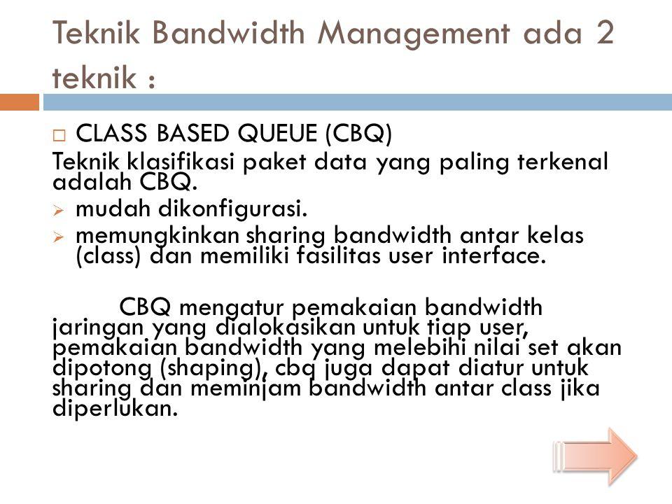 Teknik Bandwidth Management ada 2 teknik :