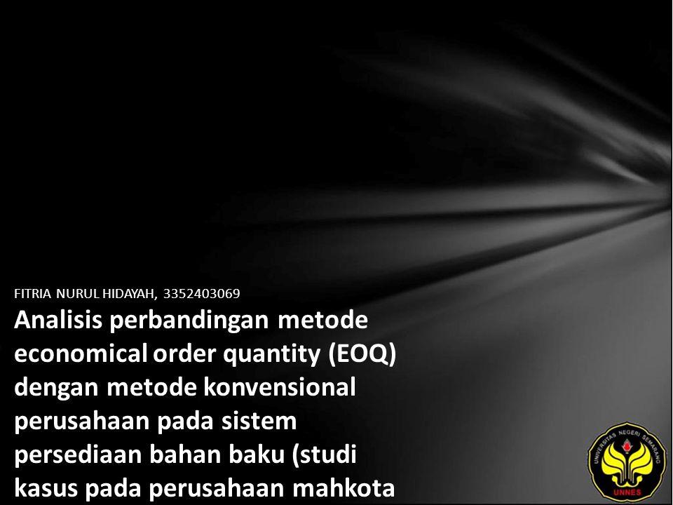 FITRIA NURUL HIDAYAH, 3352403069 Analisis perbandingan metode economical order quantity (EOQ) dengan metode konvensional perusahaan pada sistem persediaan bahan baku (studi kasus pada perusahaan mahkota jaya Kudus)