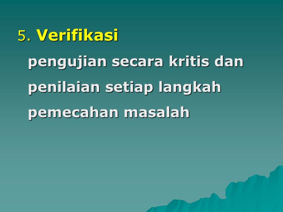 5. Verifikasi pengujian secara kritis dan penilaian setiap langkah pemecahan masalah