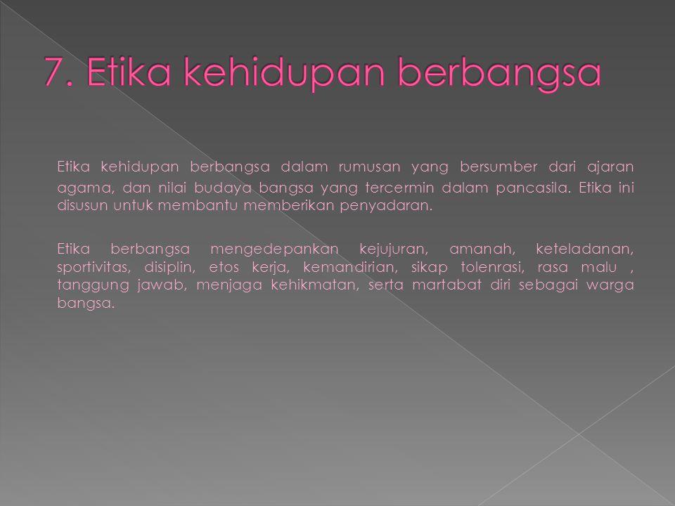 7. Etika kehidupan berbangsa
