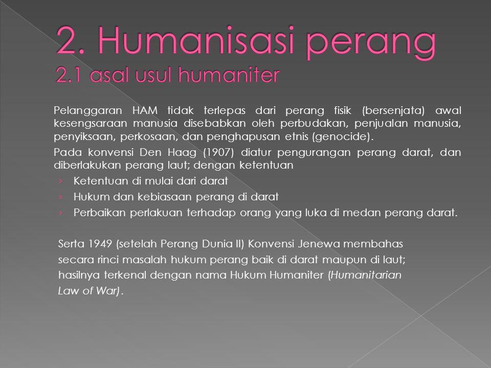 2. Humanisasi perang 2.1 asal usul humaniter