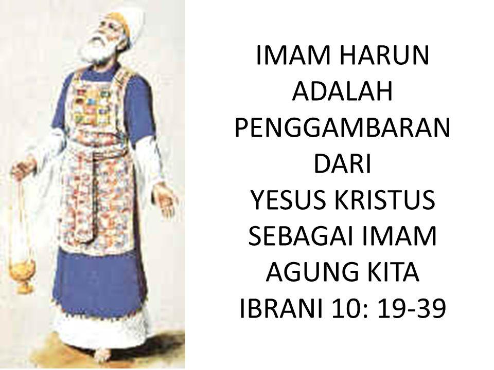 IMAM HARUN ADALAH PENGGAMBARAN DARI YESUS KRISTUS SEBAGAI IMAM AGUNG KITA IBRANI 10: 19-39