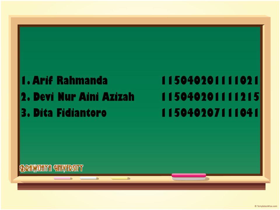1. Arif Rahmanda 115040201111021 2. Devi Nur Aini Azizah 115040201111215.