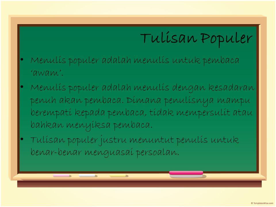 Tulisan Populer Menulis populer adalah menulis untuk pembaca 'awam'.
