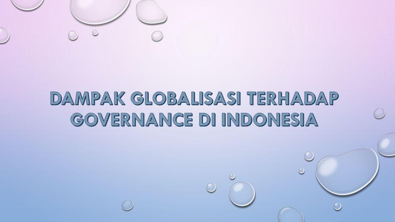 DAMPAK GLOBALISASI TERHADAP GOVERNANCE DI INDONESIA