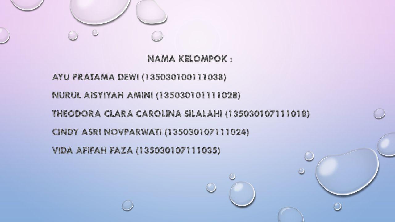 NAMA KELOMPOK : AYU PRATAMA DEWI (135030100111038) NURUL AISYIYAH AMINI (135030101111028) THEODORA CLARA CAROLINA SILALAHI (135030107111018)