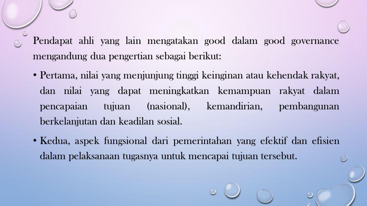 Pendapat ahli yang lain mengatakan good dalam good governance mengandung dua pengertian sebagai berikut: