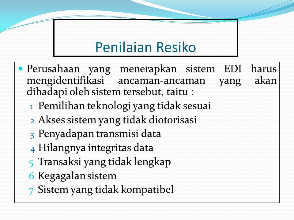 Penilaian Resiko Perusahaan yang menerapkan sistem EDI harus mengidentifikasi ancaman-ancaman yang akan dihadapi oleh sistem tersebut, taitu :