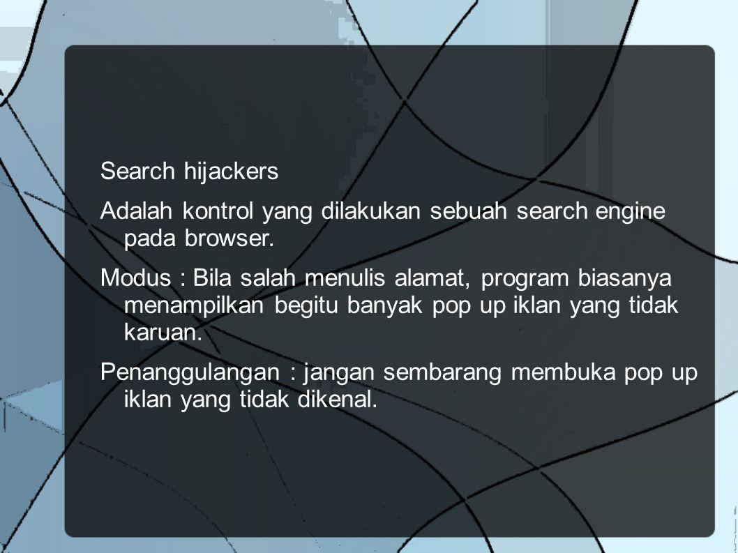 Search hijackers Adalah kontrol yang dilakukan sebuah search engine pada browser.