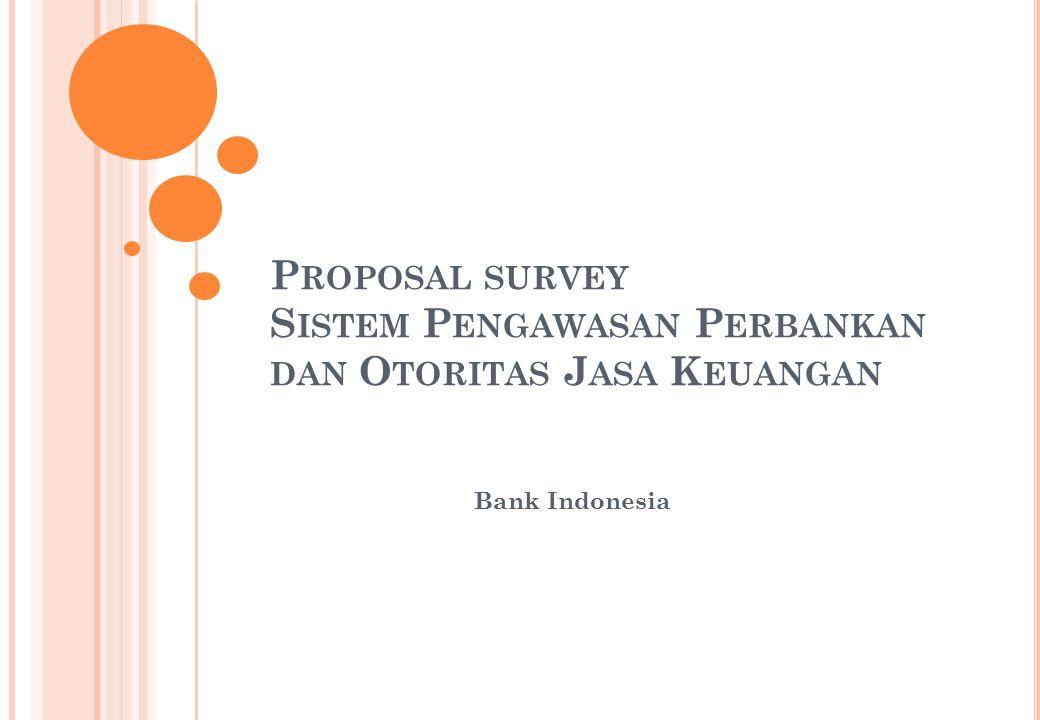 Proposal survey Sistem Pengawasan Perbankan dan Otoritas Jasa Keuangan