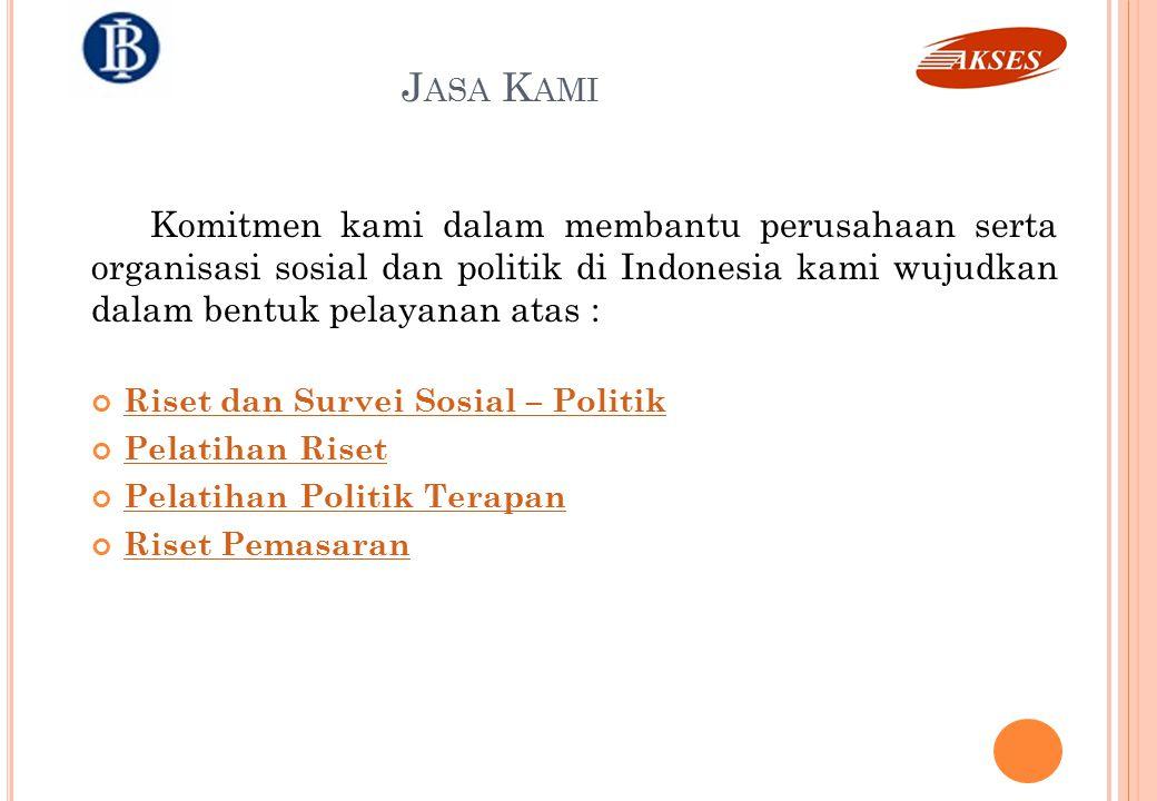 Jasa Kami Komitmen kami dalam membantu perusahaan serta organisasi sosial dan politik di Indonesia kami wujudkan dalam bentuk pelayanan atas :