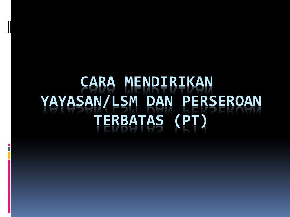 CARA MENDIRIKAN YAYASAN/LSM DAN PERSEROAN TERBATAS (pt)