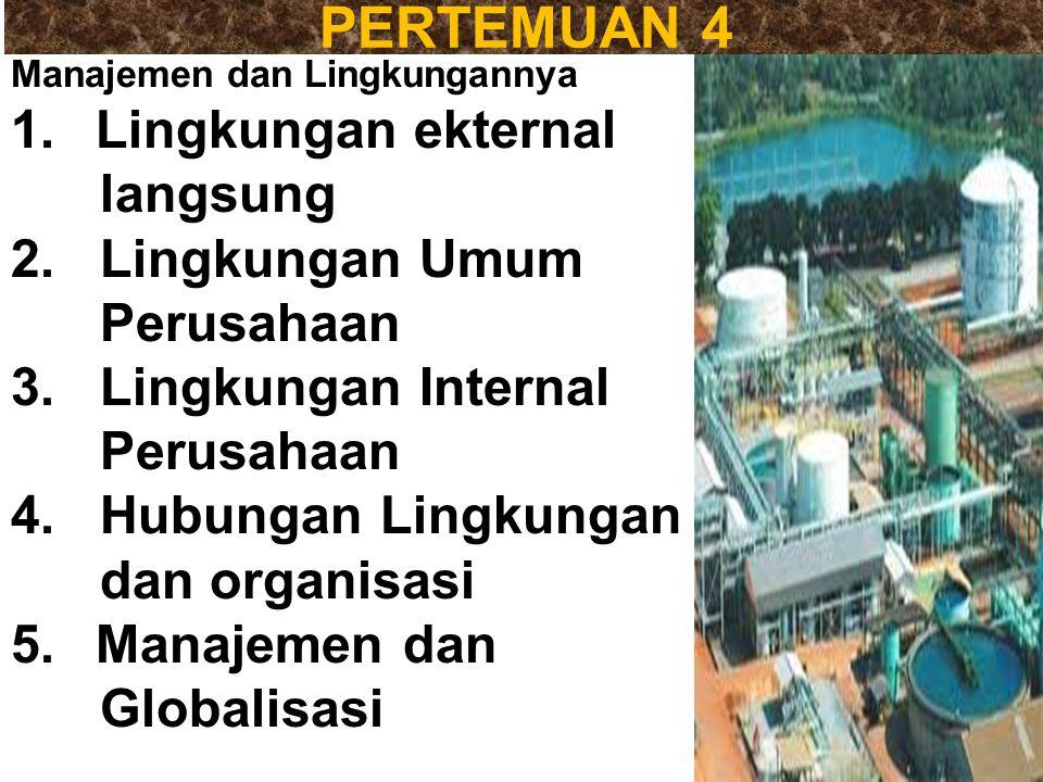 PERTEMUAN 4 Lingkungan ekternal langsung 2. Lingkungan Umum Perusahaan