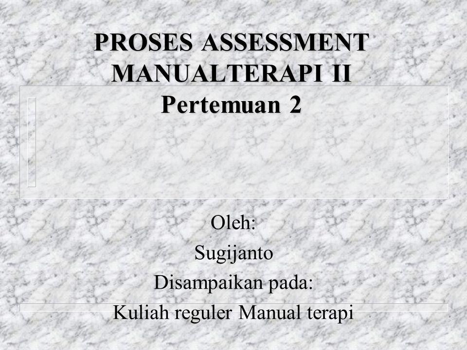 PROSES ASSESSMENT MANUALTERAPI II Pertemuan 2