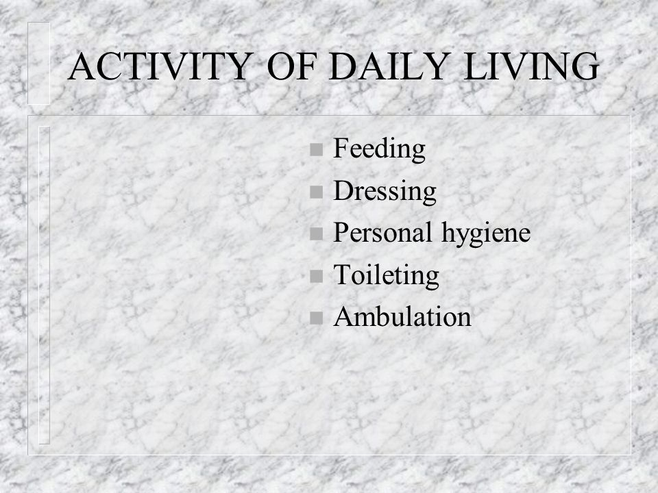 ACTIVITY OF DAILY LIVING