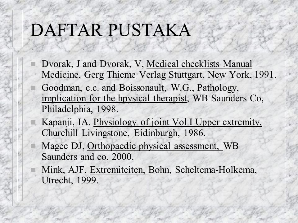 DAFTAR PUSTAKA Dvorak, J and Dvorak, V, Medical checklists Manual Medicine, Gerg Thieme Verlag Stuttgart, New York, 1991.