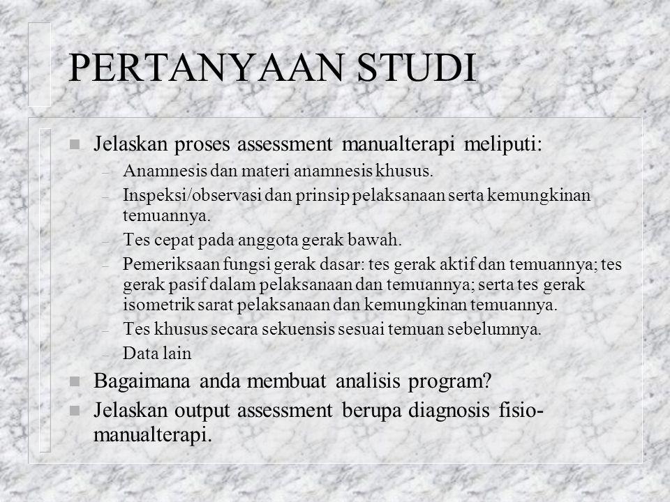 PERTANYAAN STUDI Jelaskan proses assessment manualterapi meliputi: