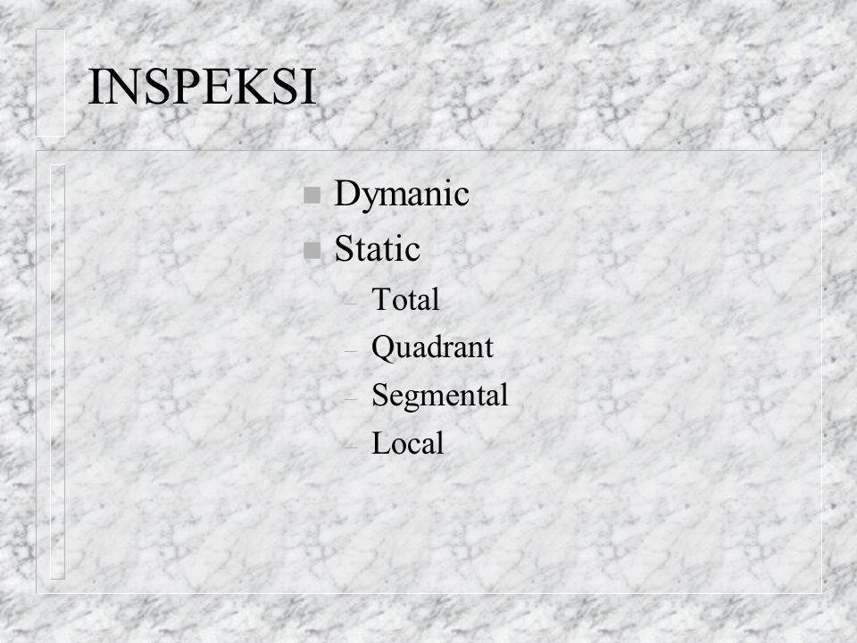 INSPEKSI Dymanic Static Total Quadrant Segmental Local