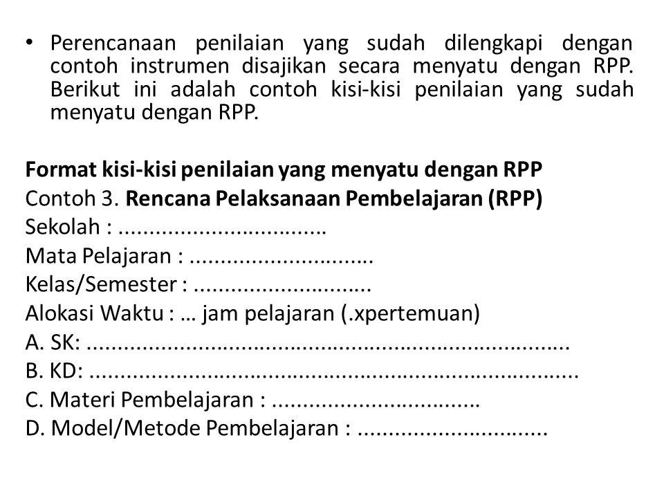 Perencanaan penilaian yang sudah dilengkapi dengan contoh instrumen disajikan secara menyatu dengan RPP. Berikut ini adalah contoh kisi-kisi penilaian yang sudah menyatu dengan RPP.