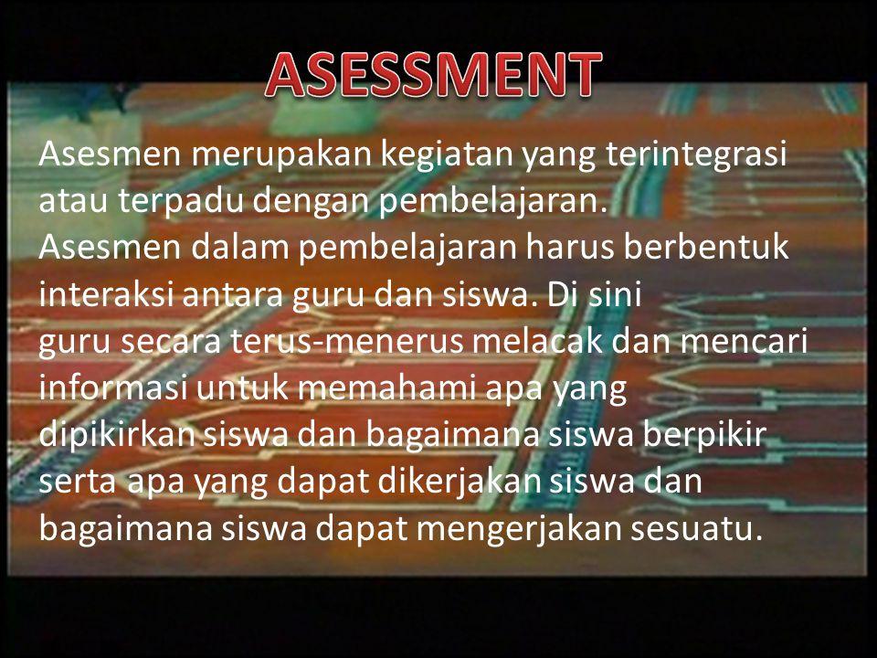 ASESSMENT Asesmen merupakan kegiatan yang terintegrasi