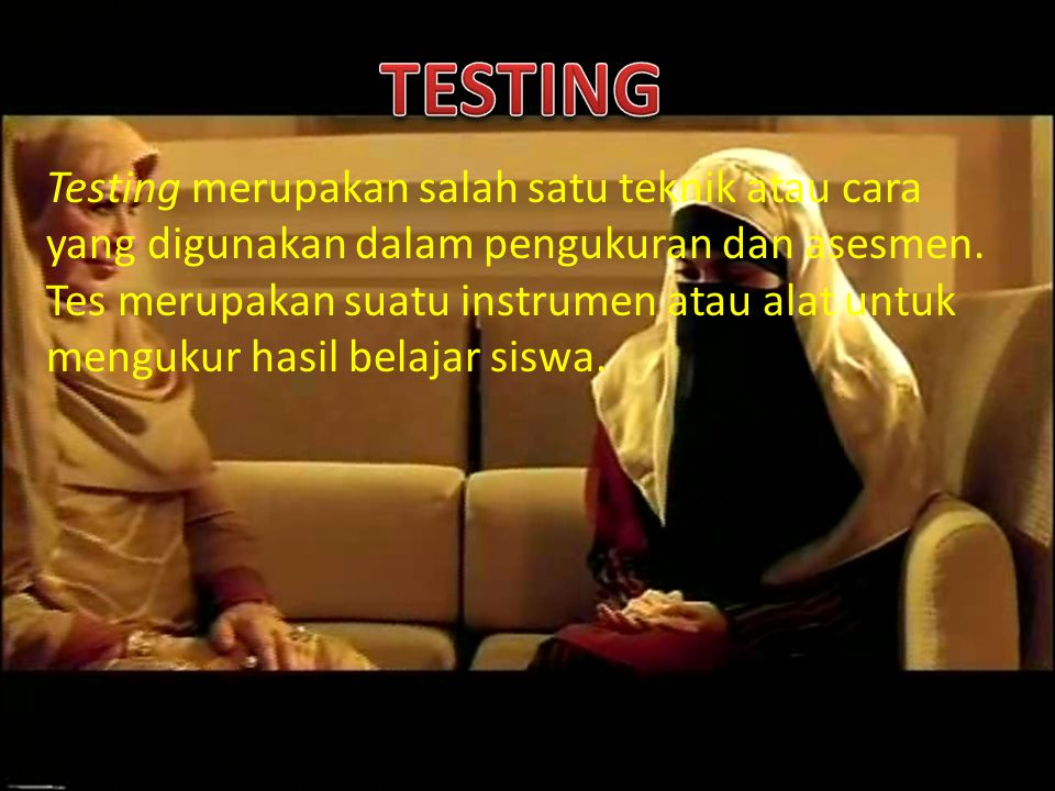 TESTING Testing merupakan salah satu teknik atau cara