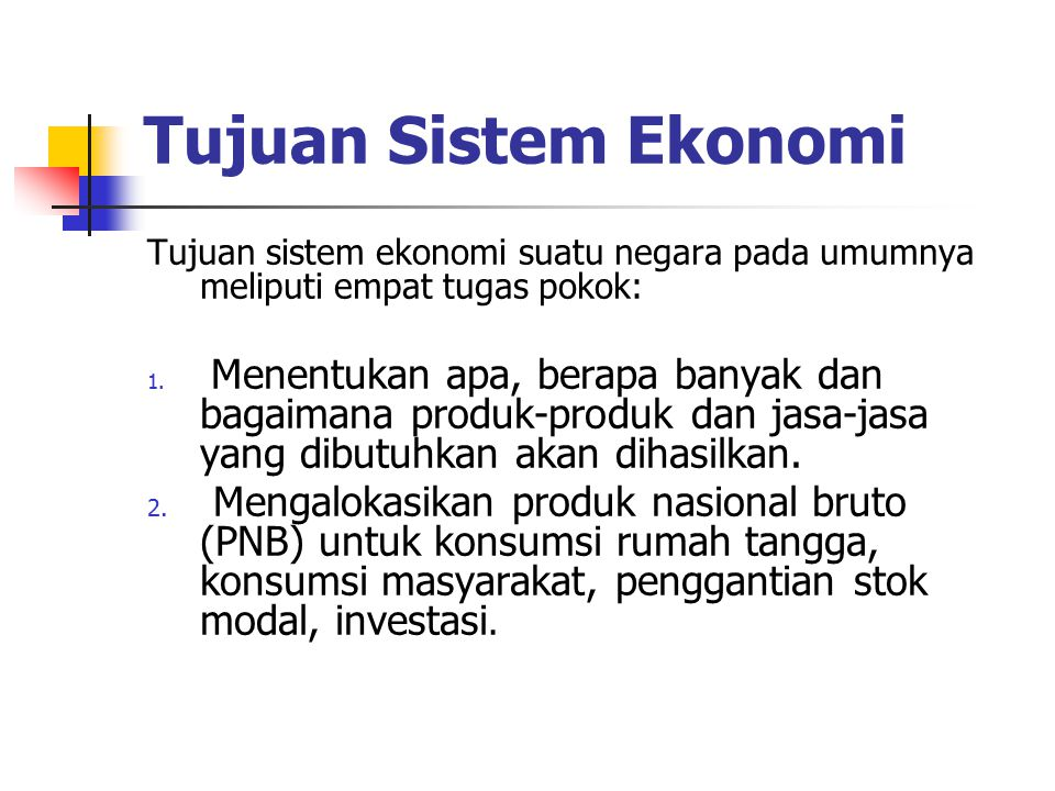 Tujuan Sistem Ekonomi Tujuan sistem ekonomi suatu negara pada umumnya meliputi empat tugas pokok: