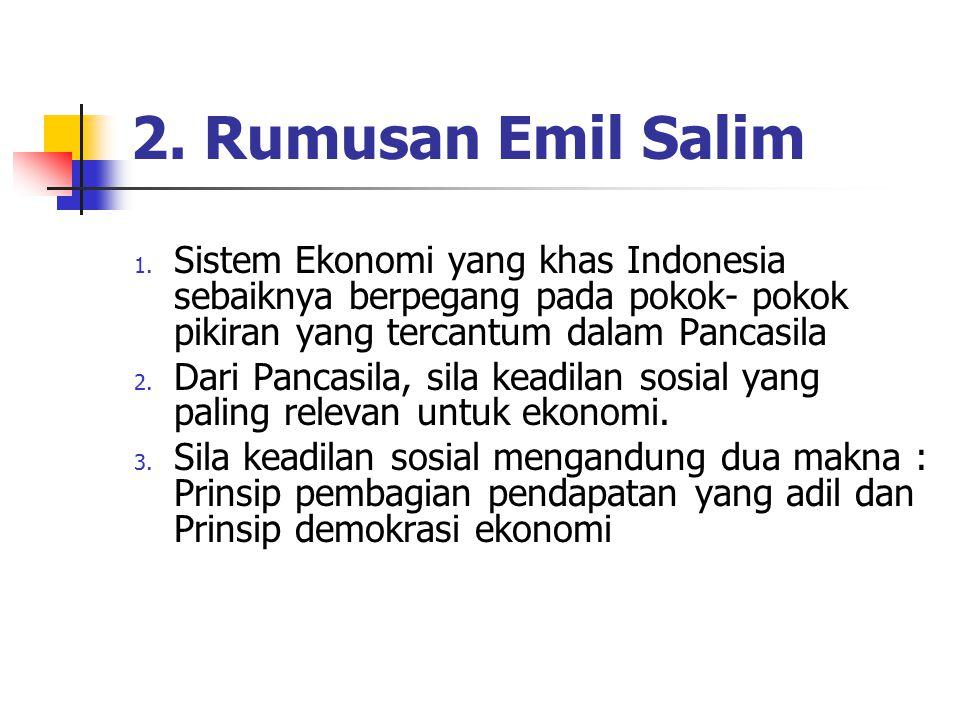 2. Rumusan Emil Salim Sistem Ekonomi yang khas Indonesia sebaiknya berpegang pada pokok- pokok pikiran yang tercantum dalam Pancasila.