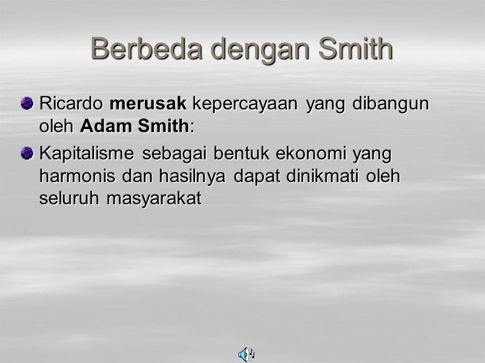 Berbeda dengan Smith Ricardo merusak kepercayaan yang dibangun oleh Adam Smith: