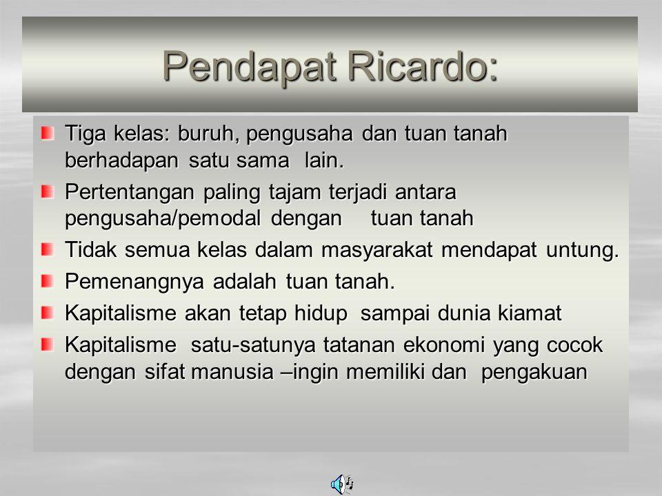 Pendapat Ricardo: Tiga kelas: buruh, pengusaha dan tuan tanah berhadapan satu sama lain.