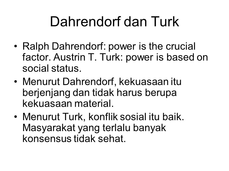 Dahrendorf dan Turk Ralph Dahrendorf: power is the crucial factor. Austrin T. Turk: power is based on social status.
