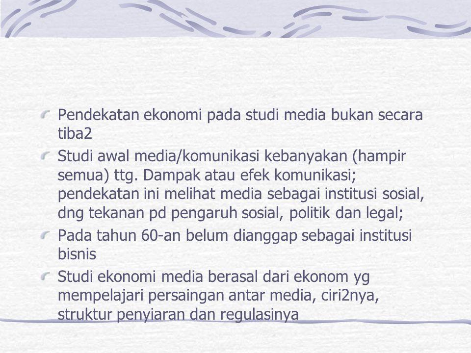 Pendekatan ekonomi pada studi media bukan secara tiba2