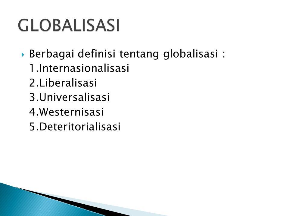 GLOBALISASI Berbagai definisi tentang globalisasi :