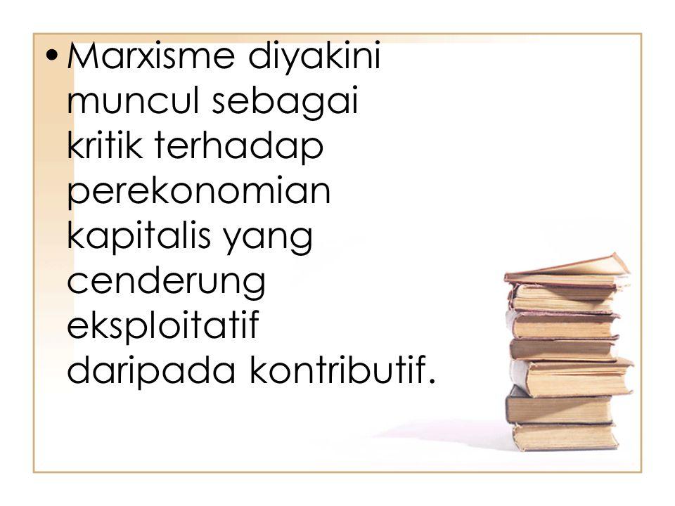 Marxisme diyakini muncul sebagai kritik terhadap perekonomian kapitalis yang cenderung eksploitatif daripada kontributif.