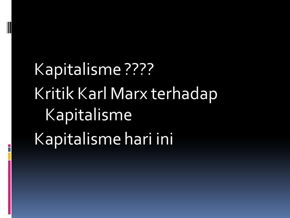 Kapitalisme Kritik Karl Marx terhadap Kapitalisme Kapitalisme hari ini