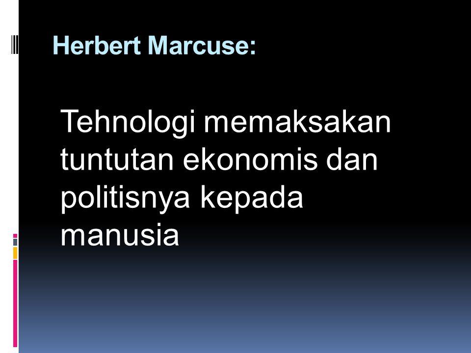 Tehnologi memaksakan tuntutan ekonomis dan politisnya kepada manusia