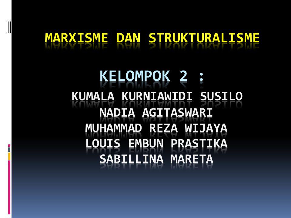 MARXISME DAN STRUKTURALISME Kelompok 2 : Kumala Kurniawidi Susilo Nadia Agitaswari Muhammad Reza Wijaya Louis Embun Prastika Sabillina Mareta