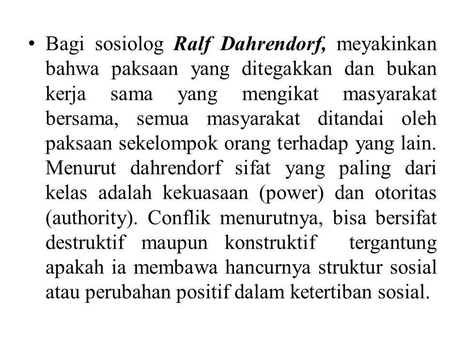 Bagi sosiolog Ralf Dahrendorf, meyakinkan bahwa paksaan yang ditegakkan dan bukan kerja sama yang mengikat masyarakat bersama, semua masyarakat ditandai oleh paksaan sekelompok orang terhadap yang lain.