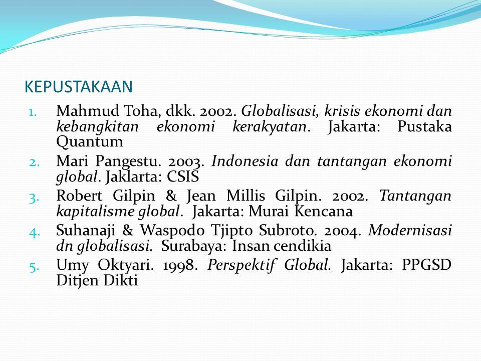 KEPUSTAKAAN Mahmud Toha, dkk. 2002. Globalisasi, krisis ekonomi dan kebangkitan ekonomi kerakyatan. Jakarta: Pustaka Quantum.