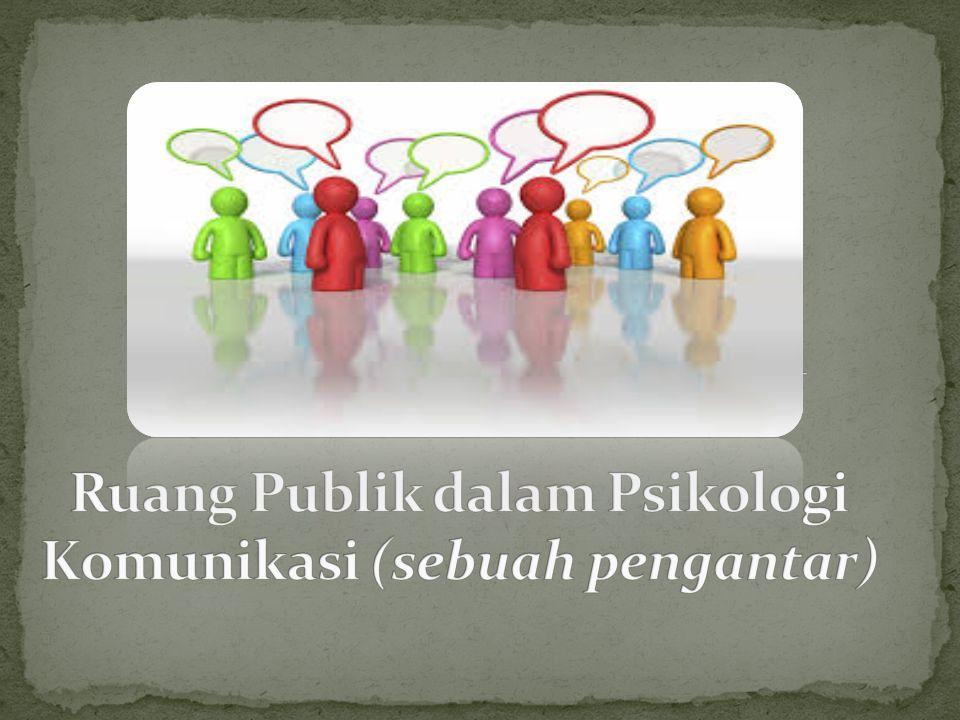Ruang Publik dalam Psikologi Komunikasi (sebuah pengantar)