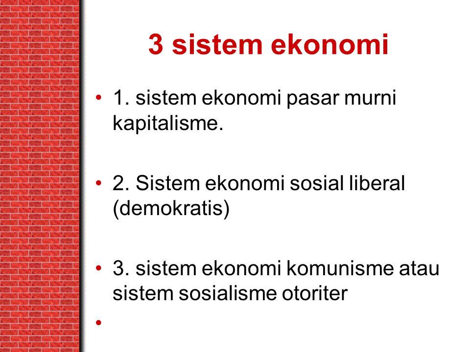 3 sistem ekonomi 1. sistem ekonomi pasar murni kapitalisme.