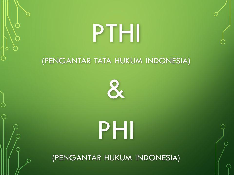 PTHI & PHI (PENGANTAR TATA HUKUM INDONESIA)