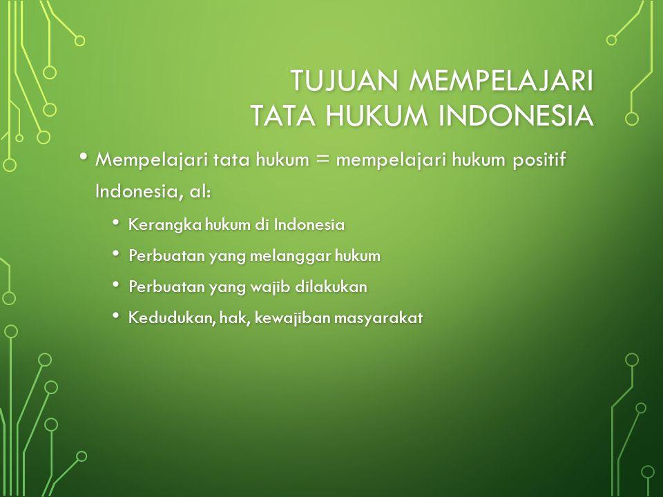 Tujuan mempelajari Tata Hukum Indonesia